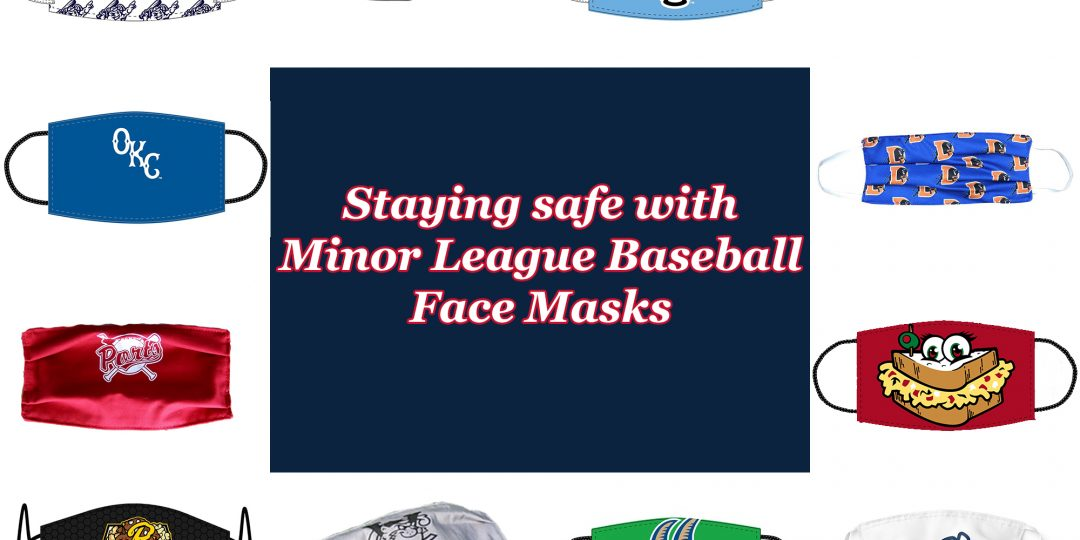 """Collage with multiple face masks surrounding a dark blue box with white text outlined in red that says, """"Staying safe with Minor League Baseball Face Masks."""""""